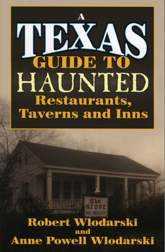Texas Guide to Haunted Restaurants, Taverns, and Inns by Robert Wlodarski