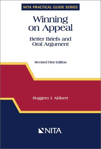 Winning on Appeal : Better Briefs and Oral Argument (NITA's Practical Guide Series) (NITA practical guide series)