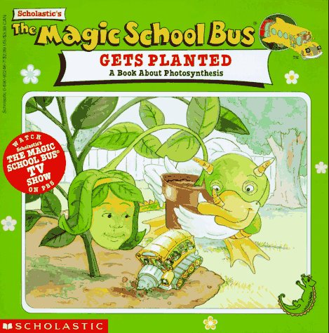 The Magic School Bus Gets Planted: A Book About Photosynthesis