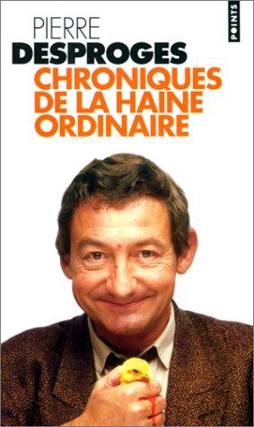 Chroniques de la haine ordinaire I by Pierre Desproges