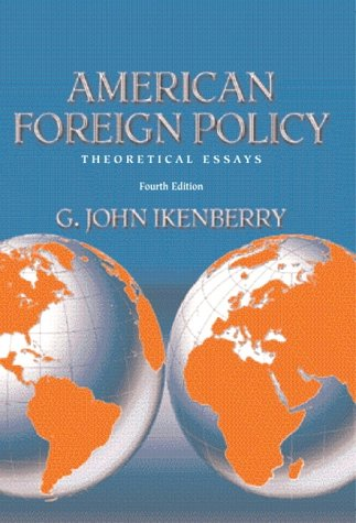 american foreign policy theoretical essays by g john ikenberry 1769281