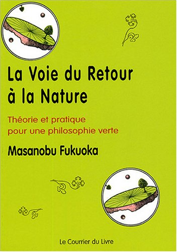 La Voie Du Retour À La Nature: Théorie Et Pratique Pour Une Philosophie Verte
