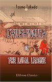 Chiushingura; or, the Loyal League: A Japanese Romance