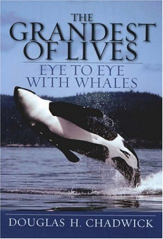 The Grandest Of Lives Eye To Eye With Whales By Douglas H Chadwick