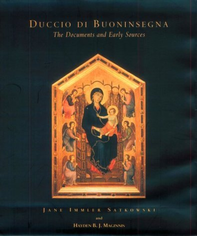 Duccio Di Buoninsegna: The Documents And Early Sources