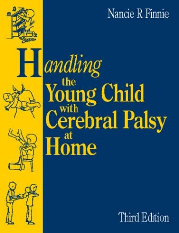 Handling the Young Child with Cerebral Palsy at Home by Nancie R. Finnie