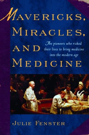 Mavericks, Miracles, and Medicine: The Pioneers Who Risked Their Lives to Bring Medicine into the Modern Age
