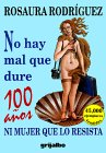 No Hay Mal Que Dure 100 Anos: Ni Mujer Que Lo Resista = There is No Curse That Can Last 100 Years