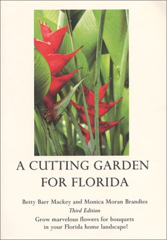 A Cutting Garden For Florida: Grow Marvelous Flowers For Bouquets In Your Florida Home Landscape!