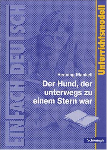 EinFach Deutsch - Unterrichtsmodelle: Henning Mankell 'Der Hund, der unterwegs zu einem Stern war'