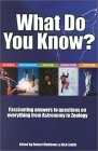 What Do You Know?: Fascinating Answers To Questions On Everything From Astronomy To Zoology