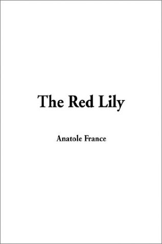 Ebook The Red Lily by Anatole France DOC!