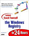 Sams Teach Yourself The Windows Registry In 24 Hours