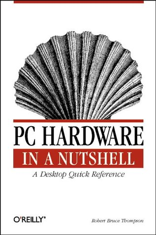 PC Hardware in a Nutshell: A Desktop Quick Reference