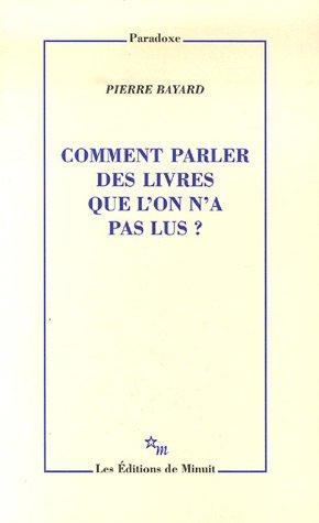 Comment parler des livres que l'on n'a pas lus? by Pierre Bayard