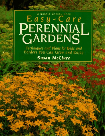 Easy-Care Perennial Gardens: Techniques and Plans for Beds and Borders You Can Grow and Enjoy