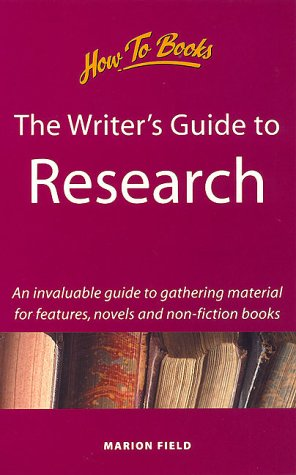 The Writer's Guide to Research: An Invaluable Guide to Gathering Material for Articles, Novels & Non-Fiction Books