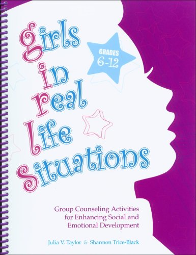 Girls in Real Life Situations: Group Counseling Activities for Enhancing Social and Emotional Development