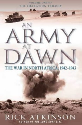 An Army At Dawn: The War In North Africa, 1942 1943