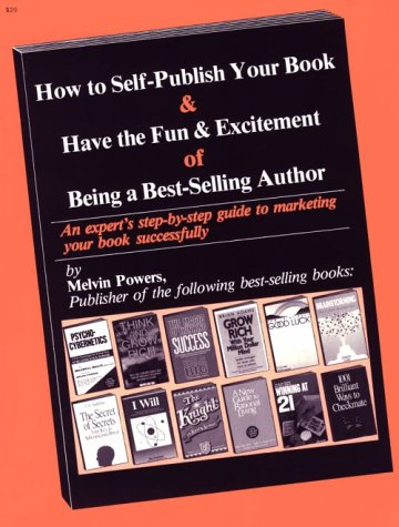 How to Self-Publish Your Book and Have the Fun and Excitement of Being a Best-Selling Author: An Expert's Step-By-Step Guide to Marketing Your Book Successfully