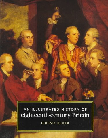 An Illustrated History Of Eighteenth Century Britain, 1688 1793