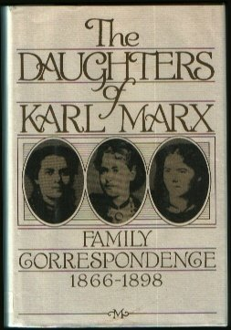 The Daughters of Karl Marx: Family Correspondence, 1866-1898