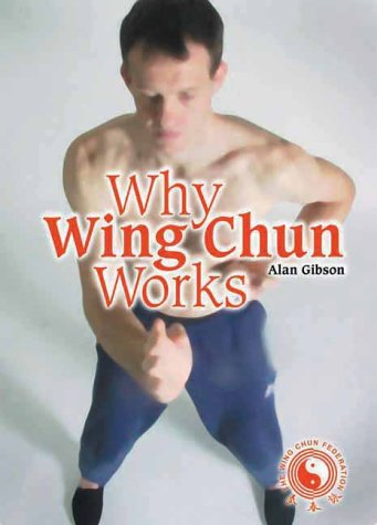 Why Wing Chun Works by Alan  Gibson