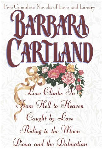 Five Complete Novels of Love and Luxury: Love Climbs In + From Hell to Heaven + Caught by Love + Riding to the Moon + Diona and the Dalmatian