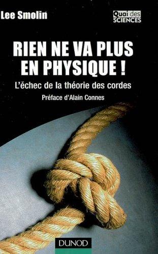 Rien Ne Va Plus En Physique !:  L'échec De La Théorie Des Cordes