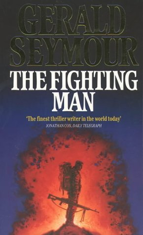 The Fighting Man by Gerald Seymour