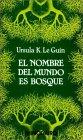 El nombre del mundo es Bosque by Ursula K. Le Guin