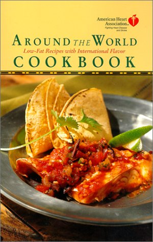 American Heart Association Around the World Cookbook: Low-Fat Recipes with International Flavor
