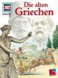 Die Alten Griechen (Was ist was #64)