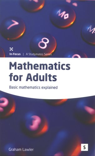 Mathematics For Adults: Basic Mathematics Explained (In Focus A Studymates Series)