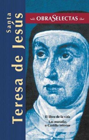 Santa Teresa de Jesús: El libro de la vida / Las moradas, o Castillo interior