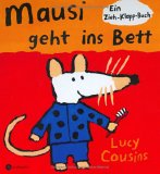 Mausi geht ins Bett. Ein Zieh- Klapp- Buch. by Lucy Cousins