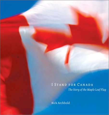 I Stand for Canada: the Story of the Maple Leaf Flag
