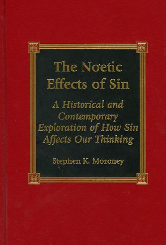 The Noetic Effects of Sin: An Historical and Contemporary Exploration of How Sin Affects Our Thinking: An Historical and Contemporary Exploration of How Sin Affects Our Thinking (ePUB)