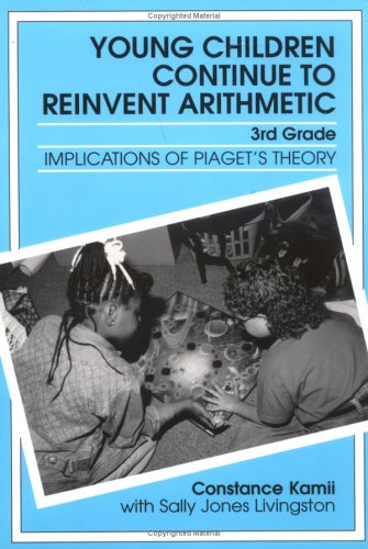 Young Children Continue to Reinvent Arithmetic--3rd Grade: Implications of Piaget's Theory