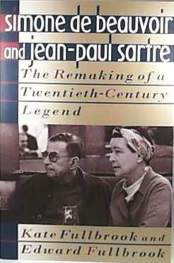 Simone De Beauvoir And Jean-Paul Sartre: The Remaking Of A Twentieth-century Legend