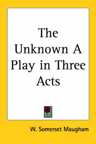 The Unknown a Play in Three Acts