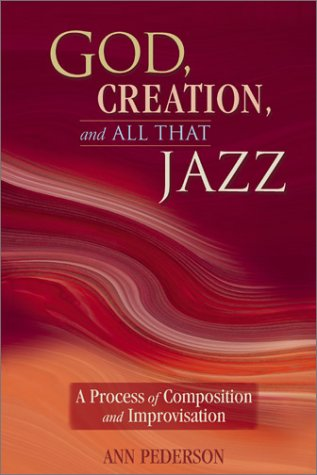 God, Creation, And All That Jazz: A Process Of Composition And Improvisation
