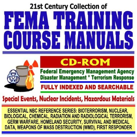 21st Century Collection Of Fema Training Course Manuals: Federal Emergency Management Agency Disaster Management And Terrorism Response, Special Events, ... Destruction Wmd, First Responder Cd Rom)
