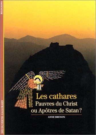 Les Cathares : Pauvres du Christ ou Apôtres de Satan ?