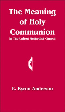 The Meaning of Holy Communion: The United Methodist Church