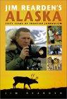 Jim Rearden's Alaska: Fifty Years of Alaskan Adventure