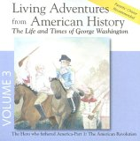 Living Adventures from American History, Volume 3: The Life and Times of George Washington - The Hero That Fathered America - Part 1: The American Revolution
