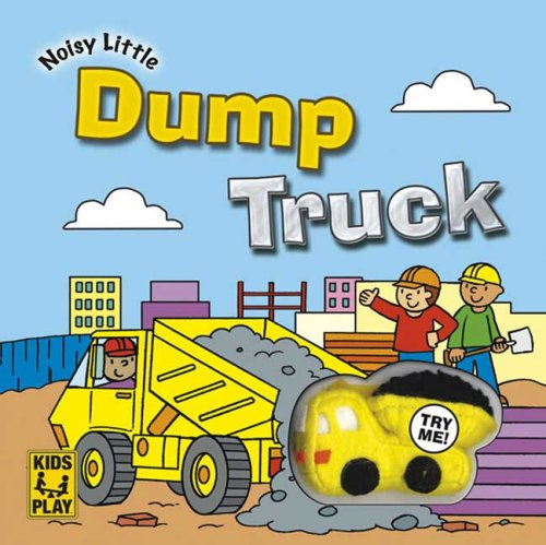 Noisy Little Dump Truck [With Noisy, Squishy Dump Truck]