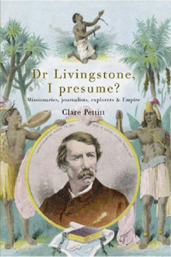 Dr. Livingstone, I Presume?: Missionaries, Journalists, Explorers, And  Empire By Clare Pettitt  Dr Livingstone I Presume Book