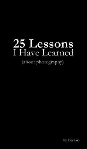 25 Lessons I Have Learned (about Photography) by Lorenzo Dominguez
